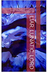 Liar, Lunatic, Lord: The Gospel of John as the greatest evidence for (or against) Jesus' claim to be I AM WHO I AM Kindle Edition