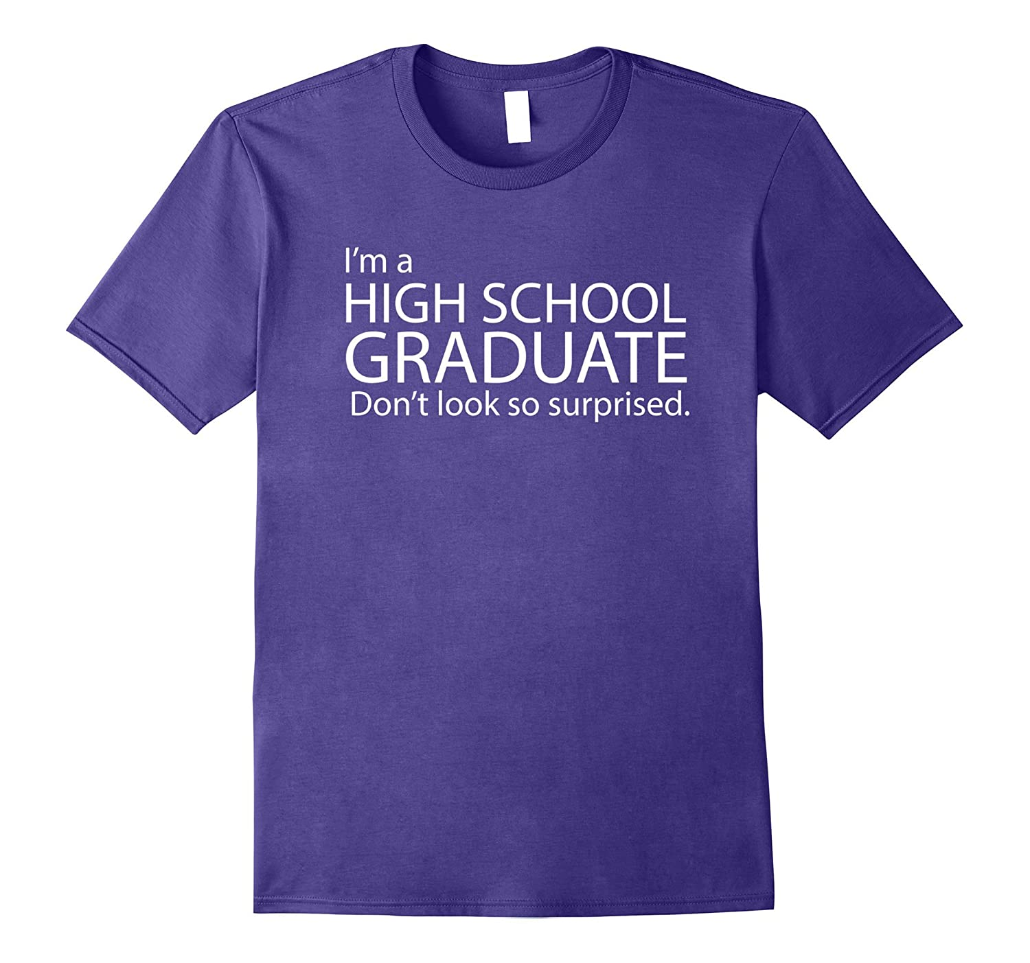 I'm a HIGH SCHOOL GRADUATE don't look so surprised Tee Shirt-TH