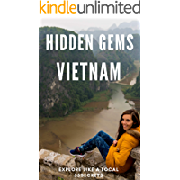 Hidden Gems of VIETNAM - Locals Complete Travel Guide for Vietnam 2019: 7 TRAVEL Guides in 1 : Hanoi, Ho Chi Minh, Hoi An, Nha Trang, Hue, Da Nang and Secret Vietnam
