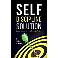 Self Discipline Solution: Build Habits to Reach Goals Faster (English Edition)