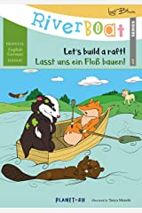 Riverboat: Let's Build a Raft - Lasst uns ein Floß bauen: Bilingual Children's Picture Book English-German (Riverboat Series Bilingual Books 1) Kindle Edition