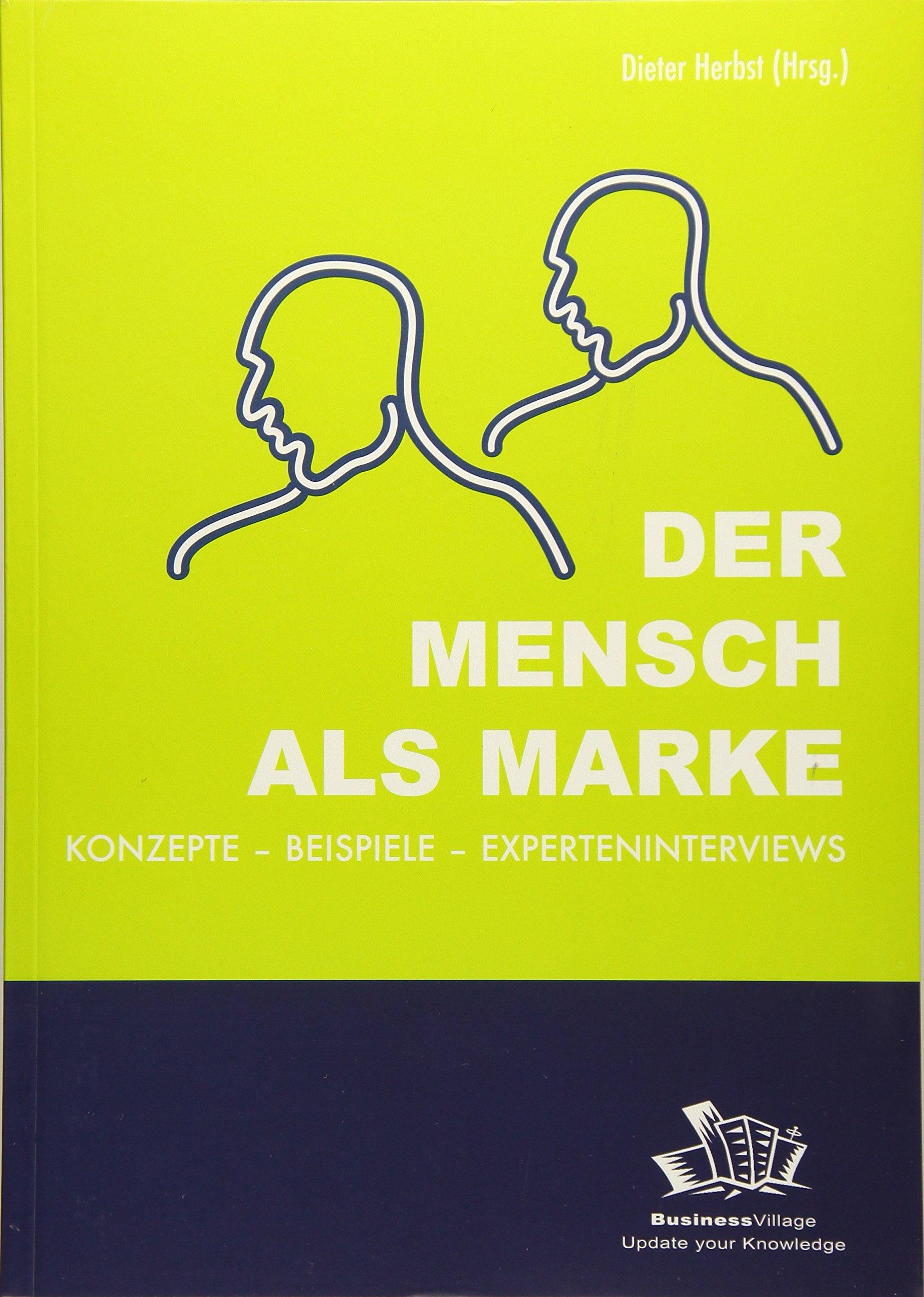 Der Mensch als Marke: Konzepte - Beispiele - Experteninterviews