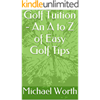 Golf Tuition - An A to Z of Easy Golf Tips