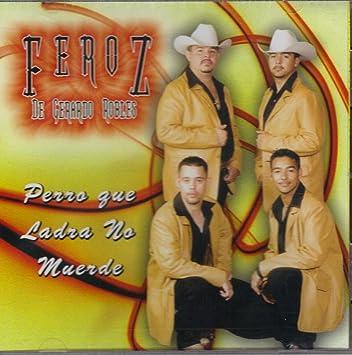 FRONTERA MUSIC CD 2004 - Grupo Feroz De Gerardo Robles, perro Que Ladra No Muerde... - Amazon.com Music