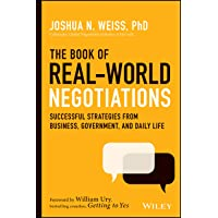 The Book of Real–World Negotiations: Successful Strategies From Business, Government, and Daily Life