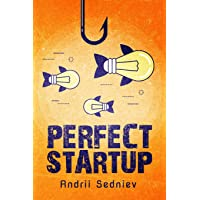 Perfect Startup: A Complete System for Becoming a Successful Entrepreneur