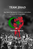 Team Jihad: How Sharia-Supremacists Collaborate with Leftists to Destroy The United States (Civilization Jihad Reader Series Book 10)