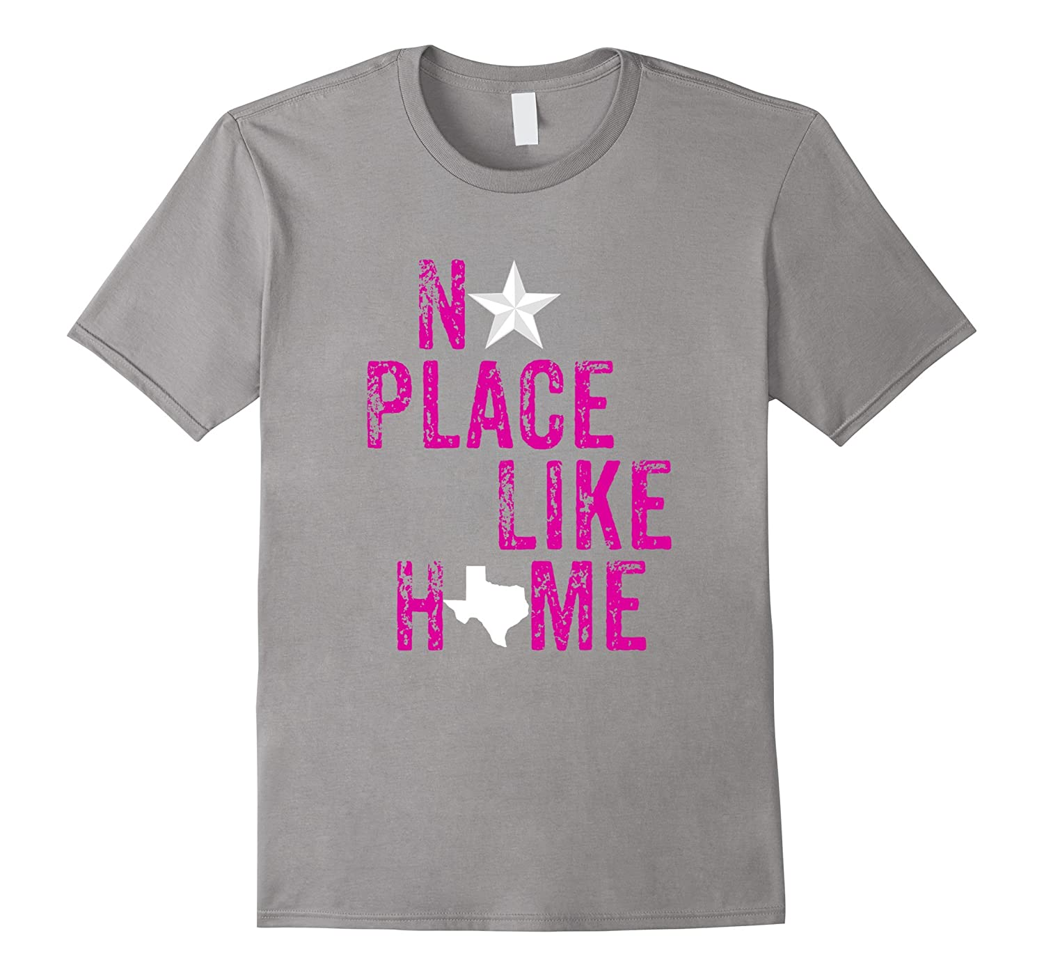 Awesome No Place Like Home T-shirt For Fans Of Texas PNK-FL