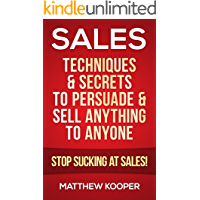 Sales: Techniques & Secrets to Persuade & Sell Anything to Anyone - Stop Sucking At Sales! (Sales, Selling, Sales Books, Sales Techniques, Communication Skills, Charisma, Emotional Intelligence)