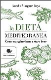 La dieta mediterranea. Come mangiare bene e stare bene