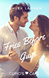 Fries Before Guys (Cupid's Cafe Where love is on the menu Book 5)