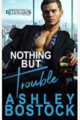 Nothing But Trouble (Irresistible Billionaires Book 1) Kindle Edition