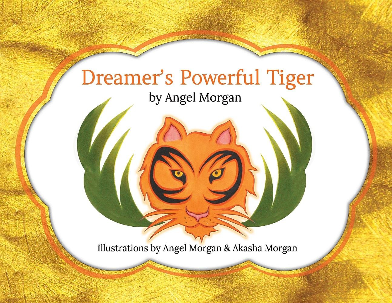 Dreamer's Powerful Tiger: A New Lucid Dreaming Classic for Children and Parents of the 21st Century