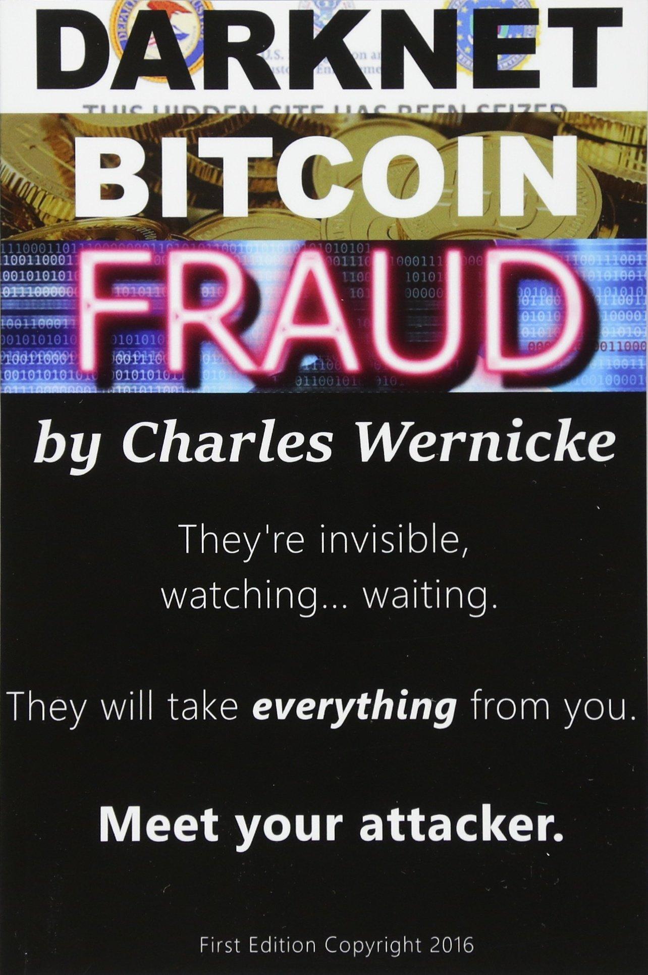 Darknet, Bitcoin, Fraud: Charles R Wernicke: 9781541144262 ...
