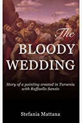 The Bloody Wedding: Story of a painting created in Tursenia - with Raffaello Sanzio Kindle Edition