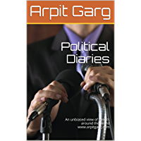 Political Diaries: An unbiased view of events around the world www.arpitgarg.com (English Edition)
