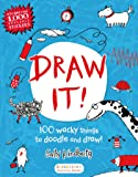 Draw It!: 100 Wacky Things to Doodle and Draw! (Bloomsbury Activity Books)
