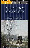 Deception & Debauchery: A Pride and Prejudice Variation