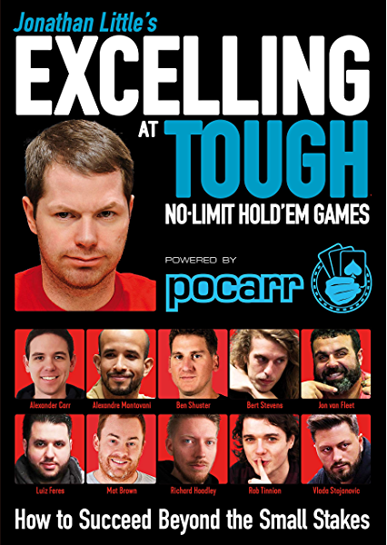Jonathan Little S Excelling At Tough No Limit Hold Em Games How To Succeed Beyond The Small Stakes Kindle Edition By Little Jonathan Carr Alex Tinnion Rob Brown Matt Van Fleet John Humor