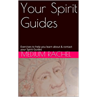Your Spirit Guides: Exercises to help you learn about & contact your Spirit Guides (Understanding Mediumship Book 3)