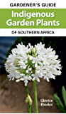 Gardener's Guide Indigenous Garden Plants of Southern Africa