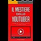 Il mestiere dello Youtuber: Strategie per un canale di successo e un reddito elevato