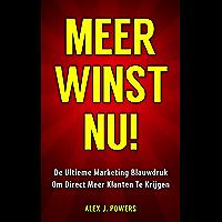 Meer Winst Nu!: De Ultieme Marketing Blauwdruk Om Direct Meer Klanten Te Krijgen