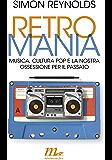 Retromania: Musica, cultura pop e la nostra ossessione per il passato