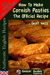 How To Make Cornish Pasties The Official Recipe (Authentic English Recipes Book 8) Kindle Edition
