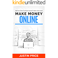 Make Money Online: Quit Your Job & Use Passive Income To Start A New Career (Passive Income Streams t. 1) (French Edition)