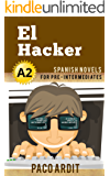Spanish Novels: El Hacker (Short Stories for Pre Intermediates A2) (Spanish Edition)