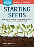 Starting Seeds How to Grow: How to Grow Healthy, Productive Vegetables, Herbs, and Flowers from Seed (Storey Basics)