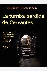 La Tumba Perdida de Cervantes: la tortuosa investigación que terminó con cuatro siglos de olvido. (Spanish Edition) Kindle Edition