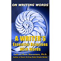 On Writing Words: A Writer's Essential Relations With Words