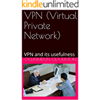 VPN (Virtual Private Network): VPN and its usefulness (English Edition)