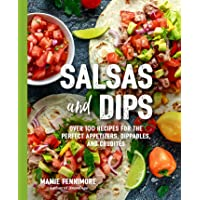 Salsas and Dips: Over 101 Recipes for the Perfect Appetizers, Dippables, and Crudités