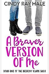 A Braver Version of Me (The Destiny Clark Saga Book 1) Kindle Edition