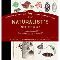 The Naturalist's Notebook: An Observation Guide and 5-Year Calendar-Journal for Tracking Changes in the Natural World…