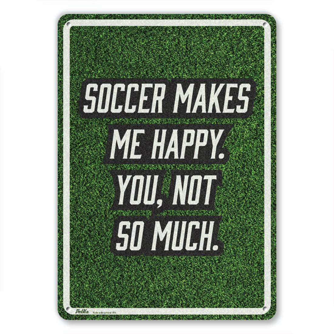 PetKa Signs and Graphics PKSC-0113-NA/_7x10Soccer makes me happy You White//Black Text on Soccer Field Background not so much Aluminum Sign 7 x 10