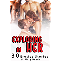 Exploding In Her! (30 Erotica Stories of Dirty Deeds) (English Edition)