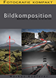 Fotografie kompakt: Bildkomposition - bessere Fotos kreieren