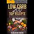 LOW CARB 200 TOP REZEPTE: Für Frühstück, Mittagessen, Abendessen, Brot und Brötchen, Kuchen und Desserts