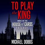 To Play the King: House of Cards, Book 2