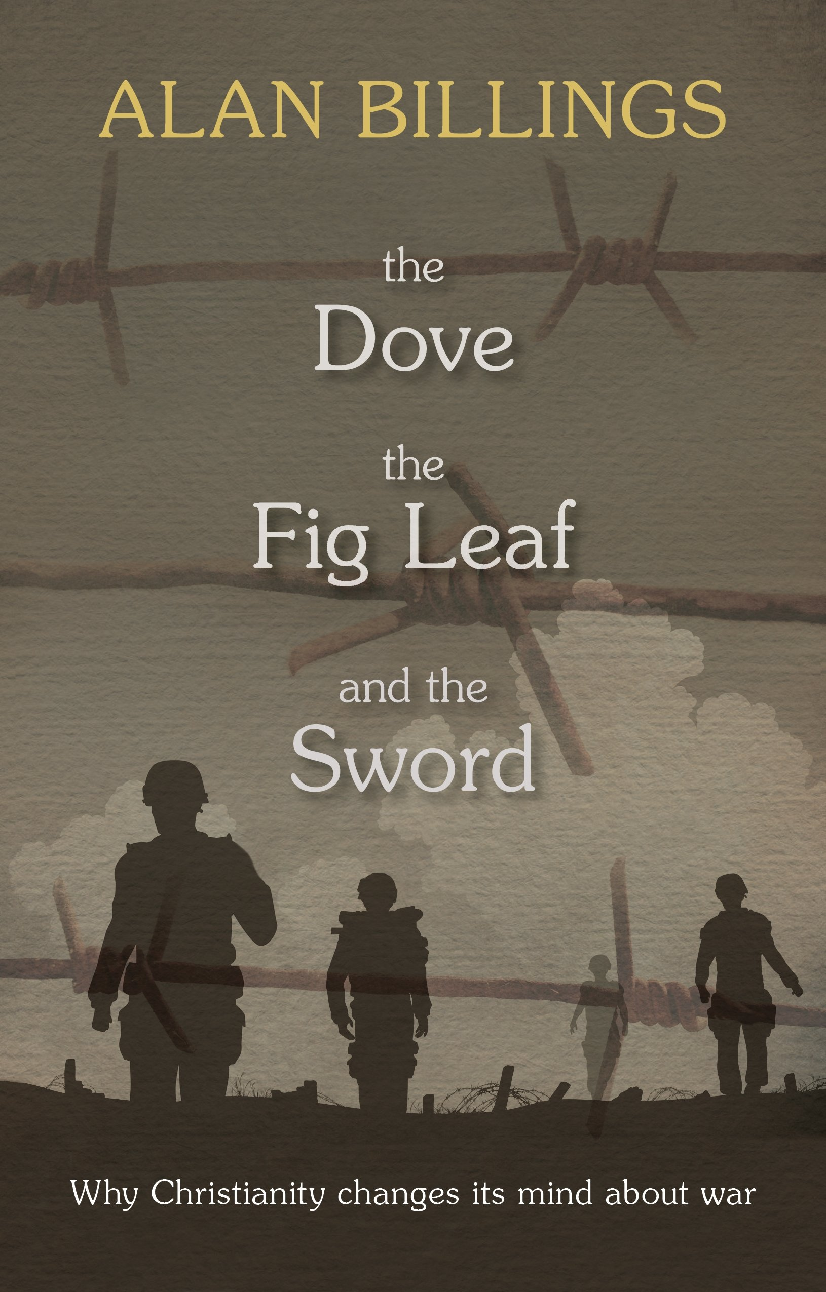 Read Online The Dove, the Fig Leaf and the Sword: Why Christianity Changes Its Mind About War PDF