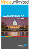 Washington, DC with Kids: For families traveling independently to Washington, DC (Travel with Kids Guidebooks Book 3)
