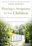 Praying the Scriptures for Your Children 20th Anniversary Edition: Discover How to Pray God's Purpose for Their Lives