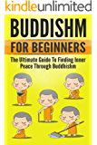 Buddhism: The Art and Science of Buddhism for Beginners: The Ultimate Guide to Finding Inner Peace Through Buddhism (Buddism For Beginners) (English Edition)