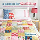 A Passion for Quilting: 35 step-by-step patchwork and quilting projects to stitch