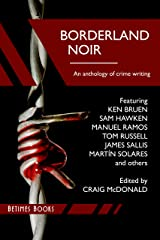 Borderland Noir: Stories & Essays of Love & Death across the Rio Grande