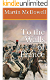 To the Walls of France (105th Foot. The Prince of Wales Wessex Regiment Book 5)
